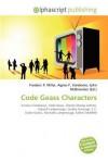 Code Geass Characters - Frederic P. Miller, Agnes F. Vandome, John McBrewster