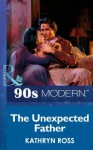 The Unexpected Father (Mills & Boon Vintage 90s Modern) - Kathryn Ross