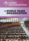 The World Trade Organization - Ronald A. Reis, Peggy Kahn
