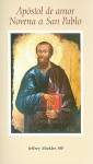 Apostol de Amor Novena A San Pablo = Novena to St. Paul, the Apostle of Love - Jeffrey Mickler