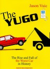 The Yugo: The Rise and Fall of the Worst Car in History - Jason Vuic, Erik Synnestvedt
