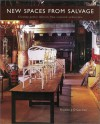 New Spaces From Salvage: Creating Perfect Interiors From Recovered Architecture - Thomas J. O'Gorman
