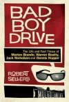 Bad Boy Drive: The Wild Lives and Fast Times of Marlon Brando, Dennis Hopper, Warren Beatty and Jack Nicholson - Robert Sellers