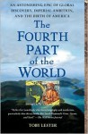The Fourth Part of the World: The Race to the Ends of the Earth, and the Epic Story of the Map That Gave America Its Name - Toby Lester