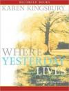 Where Yesterday Lives (MP3 Book) - Karen Kingsbury, Stina Nielsen