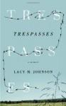Trespasses: A Memoir - Lacy M. Johnson