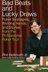 Bad Beats and Lucky Draws: Poker Strategies, Winning Hands, and Stories from the Professional Poker Tour - Phil Hellmuth, Phil Hellmuth