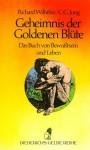 Geheimnis der Goldenen Blüte: Diederichs Gelbe Reihe, Bd.64 - Richard Wilhelm, C.G. Jung