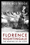 Florence Nightingale: The Making of an Icon - Mark Bostridge