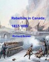 Rebellion in Canada, 1837-1885 - Richard Brown