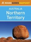 Northern Territory Rough Guides Snapshot Australia (includes Darwin, Alice Springs, Kakadu National Park, Uluru and Arnhem Land) (Rough Guide to...) - Rough Guides