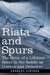 Riata and Spurs: The Story of a Lifetime Spent in the Saddle as Cowboy and Detective - Charles A. Siringo