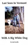 Last Seen In Vermont With A Big, White Dog - Cam Montgomery, Josh Jardin, Charles Taylor