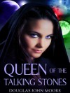 Queen of the Talking Stones - Douglas John Moore, Isaac Milner, Amanda Kelsey