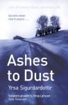 Ashes to Dust. Yrsa Sigurdard[ttir - Yrsa Sigurard[ttir, Philip Roughton