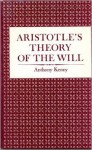Aristotle's Theory of the Will - Anthony Kenny