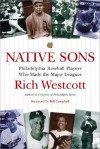 Native Sons: Philadelphia Baseball Players Who Made the Major Leagues - Bill Campbell, Rich Westcott