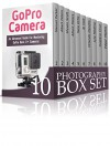 Photography Box Set: Amazing Lessons To Learn Digital Photography and Master GoPro Camera (Digital Photography, Photography, Landscape Photography) - Manuel Parker, Albert Peters, Steven Scott, Sara Ortiz, Al Holt, Orlando Daniels, Lyle Medina, Gustavo Cruz, Edgar Mathis