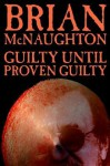 Guilty Until Proven Guilty - Brian McNaughton
