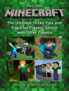 Minecraft: The Ultimate Tricky Tips and Traps for Playing Solo or with Other Players (Unofficial Minecraft Guide) (Minecraft, minecraft free books, minecraft handbook) - Mark Allen