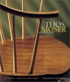 Thos. Moser: Artistry in Wood - Thomas Moser, Brad Lemley