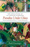 Paradise Under Glass: The Education of an Indoor Gardener by Ruth Kassinger (10-Apr-2014) Paperback - Ruth Kassinger