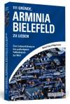 111 Gründe, Arminia Bielefeld zu lieben - Eine Liebeserklärung an den großartigsten Fußballverein der Welt - Michael König, Philipp Kreutzer