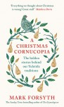A Christmas Cornucopia: The Hidden Stories Behind Our Yuletide Traditions - Mark Forsyth