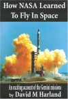 How NASA Learned to Fly in Space: An Exciting Account of the Gemini Missions: Apogee Books Space Series 46 - David M. Harland
