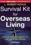 Survival Kit for Overseas Living, 4th ed.: For Americans Planning to Live and Work Abroad - L. Robert Kohls