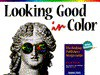 Looking Good in Color: The Desktop Publisher's Design Guide - Gary W. Priester, Jake Widman