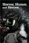 Horror, Humor, and Heroes - Jim Bernheimer