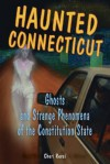Haunted Connecticut: Ghosts and Strange Phenomena of the Constitution State - Cheri Farnsworth