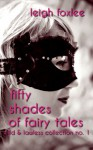 50 Shades of Fairy Tales: Wild & Lawless Collection No. 1 - Leigh Foxlee