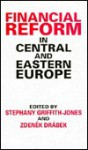 Financial Reform In Central And Eastern Europe - Stephany Griffith-Jones