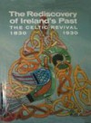 The Rediscovery of Ireland's Past: The Celtic Revival, 1830-1930 - Jeanne Sheehy