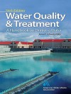 Water Quality & Treatment: A Handbook on Drinking Water Water Quality & Treatment: A Handbook on Drinking Water - American Water Works Association, James K. Edzwald