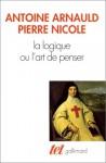 La logique, ou, L'art de penser - Antoine Arnauld, Pierre Nicole