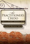 The Practitioner's Credo: 10 Keys to a Successful Professional Practice - John B Mattingly
