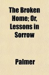 The Broken Home; Or, Lessons in Sorrow - Diana Palmer