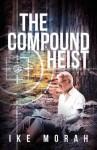 The Compound Heist - Ike Morah