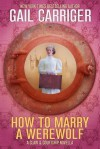 How To Marry A Werewolf (In 10 Easy Steps) - Gail Carriger