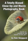 A Totally Biased Close-Up and Macro Photography Book - Rob Sheppard