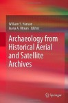 Archaeology from Historical Aerial and Satellite Archives - William S. Hanson, Ioana A. Oltean
