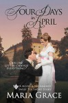 Four Days in April: A Pride and Prejudice Variation; A Sweet Tea Short Story - Maria Grace