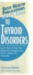 User's Guide to Thyroid Disorders: Natural Ways to Keep Your Body from Dragging You Down - Kathleen Barnes
