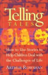 Telling Tales: How to Use Stories to Help Children Deal with the Challenges of Life - Arthur Rowshan, Peter Maguire, Marie-Louise Lundberg