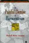 The Painful Demise Of Eurocentrism: An Afrocentric Response To Critics - Molefi Kete Asante