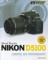 David Busch's Nikon D5100 Guide to Digital SLR Photography - David D. Busch