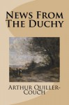 News From The Duchy - Arthur Quiller-Couch